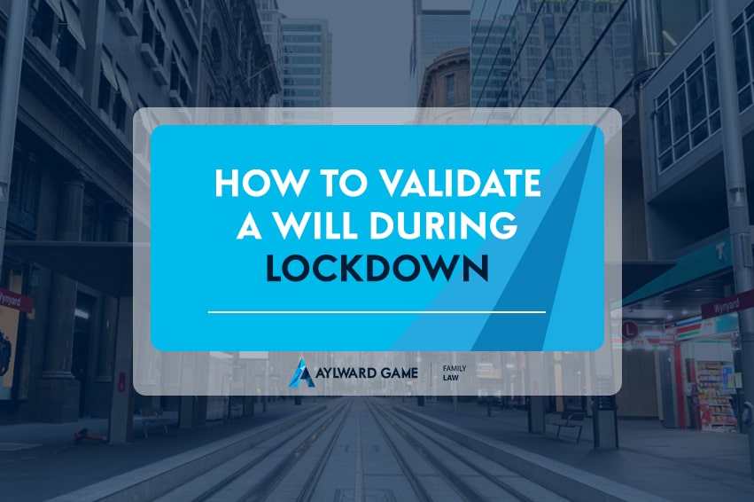How to validate a Will during and after lockdown