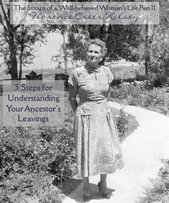 The Scraps of a Well-behaved Woman's Life part 2 - Florence Creer Kelsey - 3 Steps for understanding your ancestor's leavings