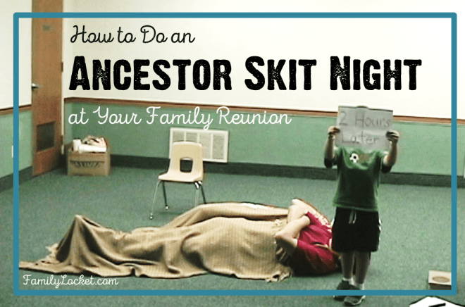 how to do an ancestor skit night at your family reunion