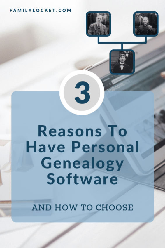 3 Reasons to Have Personal Genealogy Software