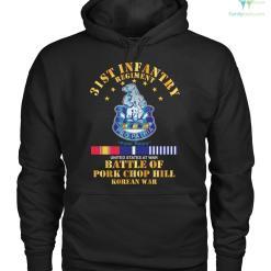 familyloves.com 31st Infantry Regiment United States At War Battle Of Pork Chop Hill Korean War Hoodie/Tshirt %tag