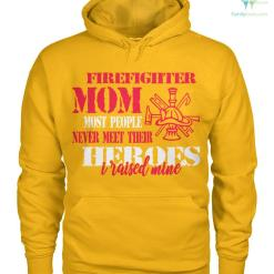 familyloves.com Firefighter mom most people never meet their heroes I raised mine... women t-shirt, hoodie %tag