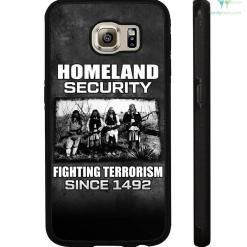 Homeland security fighting terrorism since 1492 Samsung, iPhone case %tag familyloves.com