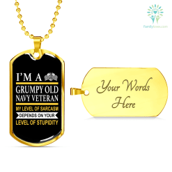 familyloves.com I'M A GRUMPY OLD NAVY VETERAN MY LEVEL OF SARCASM DEPENDS ON YOUR LEVEL OF STUPIDITY DOGTAG Military Chain (Gold) Military Chain (Silver) %tag
