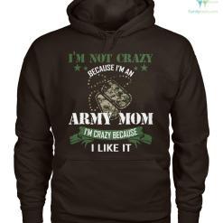 familyloves.com i'm not crazy because i'm an army mom i'm crazy because i like it Hoodies/Tshirt %tag