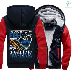 familyloves.com I've caught a lot of fish but my best catch will always be my wife Jacket hoodie 2017 hot %tag