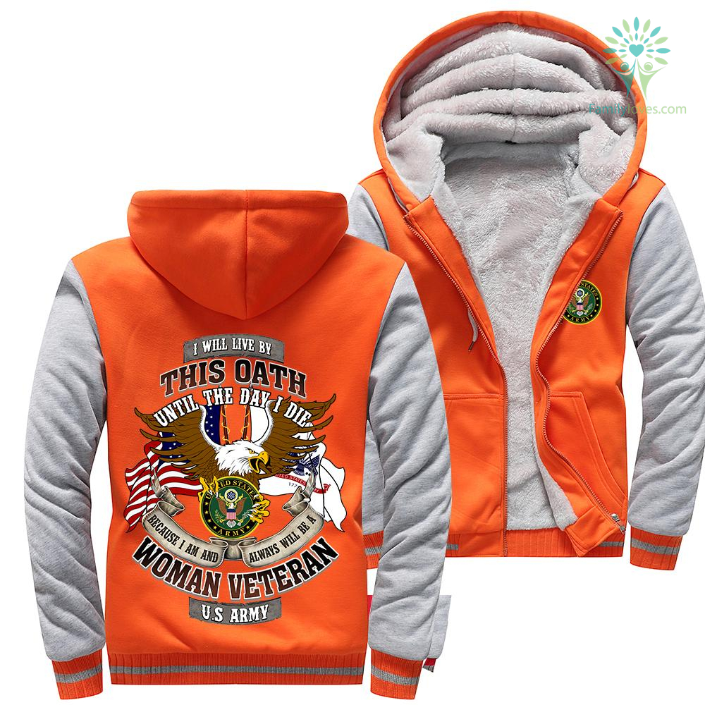I will live by this oath until the day I die because I am and always be a woman veteran U.S Army hoodie 50% warm %tag familyloves.com