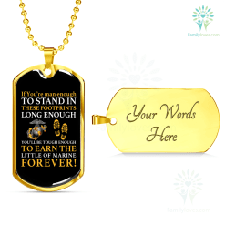 familyloves.com IF YOU'RE MAN ENOUGH TO STAND IN THESE FOOTPRINTS LONG ENOUGH YOU WILL BE TOUGH ENOUGH TO EARN THE LITTLE OF MARINE FOREVER ENGRAVING DOG TAG Military Chain (Gold) Military Chain (Silver) %tag