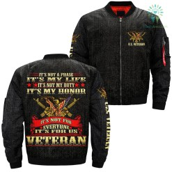 It's not a phase it's my life it's not my duty it's my honor it's not for everyone it's for us veteran over print jacket %tag familyloves.com