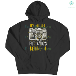 its not the camera but whos behind it-hoodie %tag familyloves.com