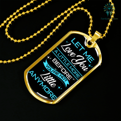 familyloves.com let me love you a little more before you're not little anymore Luxury Dog Tag Military Chain (Gold) Military Chain (Silver) %tag