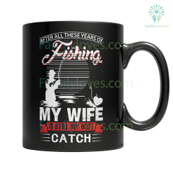 familyloves.com Limited Edition -After All These Years Of Fishing My Wife Is Still My Best Catch %tag