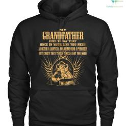 familyloves.com my grandfather used to say that once in your life you need a doctor a lawyer a policeman and a preacher but every day three times a day you need a farmer Hoodie/Tshirt %tag