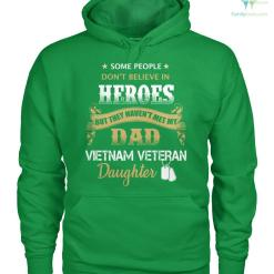 Some people don't believe in heroes but they haven't met my dad Vietnam veteran daughter women t-shirt, hoodie %tag familyloves.com