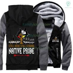 familyloves.com Still here still strong Native Pride hoodie jacket hot 2017 Native american %tag