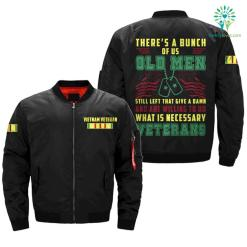 THERE'S A BUNCH OF US OLD MEN, STILL LEFT THAT GIVE A DAMN & ARE WILLING TO DO WHAT IS NECESSARY VETERANS OVER PRINT JACKET %tag familyloves.com
