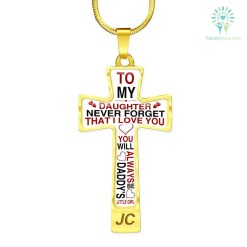 To my daughter never forget that I love you, you will always be daddy's litter girl Cross-Luxury Add Engraving Necklace Luxury Necklace (Gold) Luxury Necklace (Silver) %tag familyloves.com