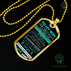 familyloves.com To my son i want you to believe deep in your heart... Luxury Dog Tag Military Chain (Gold) Military Chain (Silver) %tag