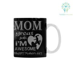 Mom great job, i'm awesome Happy Mother' Classical White Mug (11 OZ) (Made In USA) %tag familyloves.com