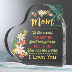 Mom To The World You May Be Just One Person But To Me You Are The World I Love You Heart Keepsake %tag familyloves.com