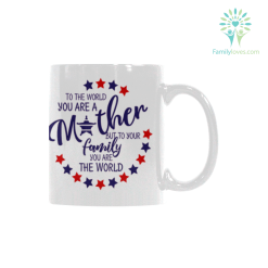 To the world you are a mother but to your family you are the world Classical White Mug (11 OZ) (Made In USA) %tag familyloves.com