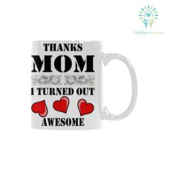 Thanks mom, I turned out awesome Classical White Mug (11 OZ) (Made In USA) %tag familyloves.com