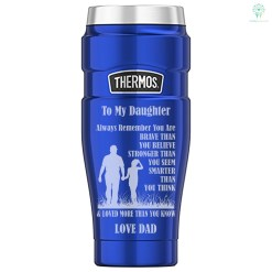 To My Daughter Always Remember You Are Brave Than You Believe Stronger Than You See... Love Dad_Thermos Stainless King 16 Ounce Travel Tumbler %tag familyloves.com