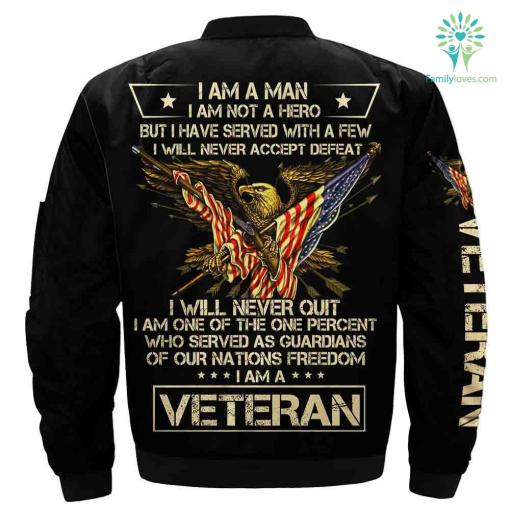 I Am A Man I Am Not A Hero But I Have Served With A Few I Will Never Accept Defeat...I Am A Veteran Over Print Jacket %tag familyloves.com