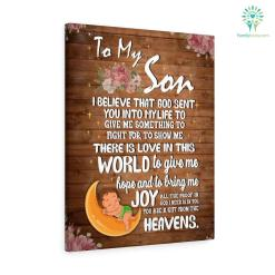 Letter To My Son I Believe That God Sent You Into Mylife To Give Me Something Canvas Gifts For Mom %tag familyloves.com
