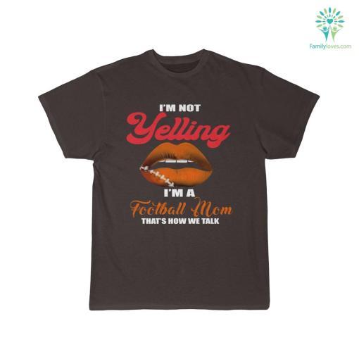 I'm Not Yelling I'm A Football Mom That's How We Talk T-Shirt %tag familyloves.com