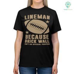 Lineman Football Because Brick Wall Isn't An Official Position Shirts %tag familyloves.com