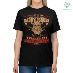 My Little Girl Will Never Have Daddy Issues But Her Future Boyfriend Will Shirts %tag familyloves.com