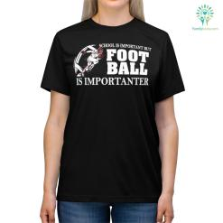 School Is Important But Football Is Importanter Shirts %tag familyloves.com