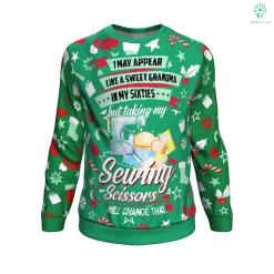 May appear like a sweet grandma in my sixties but talking my sewing scissor will change that front UGLY CHRISTMAS SWEATER %tag familyloves.com