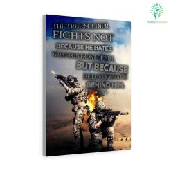 Gilbert K. Chesterton Quote Canvas-The True Soldier Fights Not Because He Hates What Is In Front Of Him... %tag familyloves.com