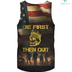 die first then quit shirt Military Veteran Skull crown Gift hoodie shirt %tag familyloves.com