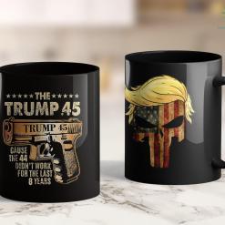 Trump 2020 Trump 45 Because The 44 Didnt Work For Last 8 Years 11oz Coffee Mug %tag familyloves.com