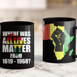 White Life Matters Where Was All Lives Matter From 1619-1968 Shirt Black Pride 11Oz 15Oz Black Mug %tag familyloves.com