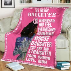 My Dear Daughter Whenever You Feel OverWhelmed Remember Crown From Mom Sherpa Fleece Blanket %tag familyloves.com