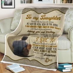 To My Daughter Never Feel That You Are Alone No Matter Love Dad Sherpa Fleece Blanket %tag familyloves.com