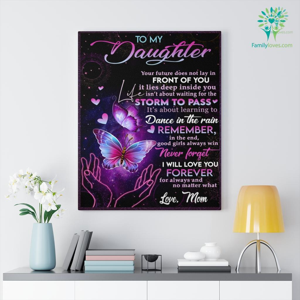 From Mom To My Daughter Your Future Does Not Lay In Front Of You Love Mom Canvas Familyloves.com