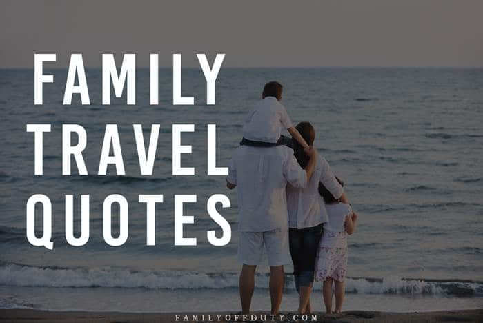Family Travel Quotes 31 Inspiring Family Vacation Quotes To Read In 2020