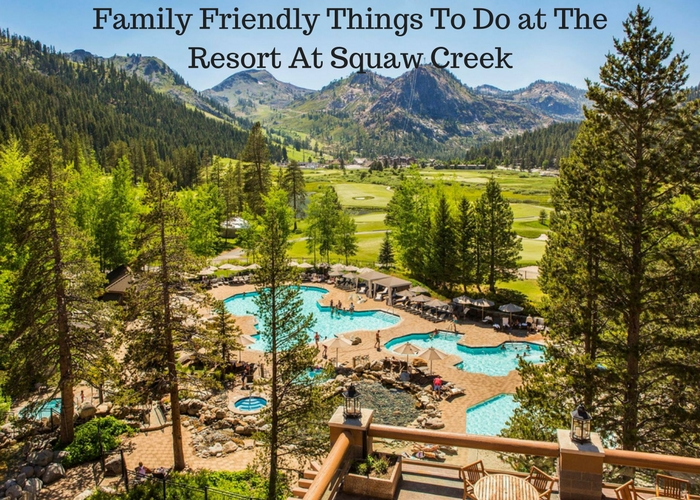 Summer Guide For The Resort At Squaw Creek Family Review