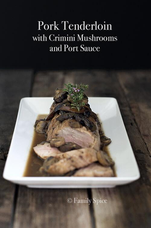 Pork Tenderloin with Crimini Mushrooms and Port Sauce by FamilySpice.com