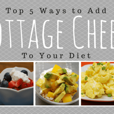 Top 5 Ways to Add Cottage Cheese to your Diet