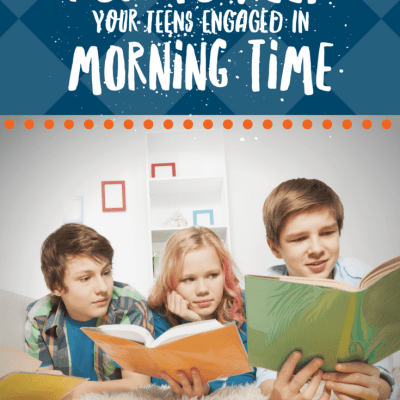 How to Keep Your Teens Engaged in Morning Time