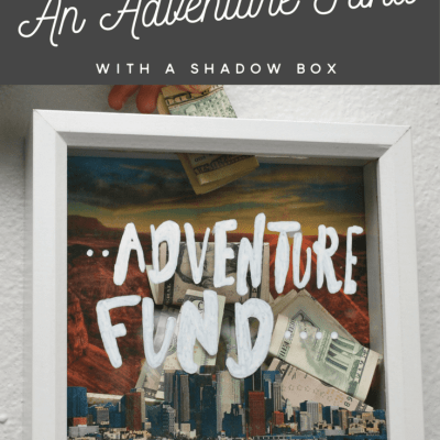 How To Start An Adventure Fund Savings With A Shadow Box