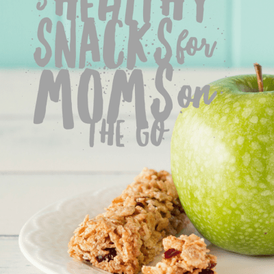 5 Healthy Snacks for Moms On The Go