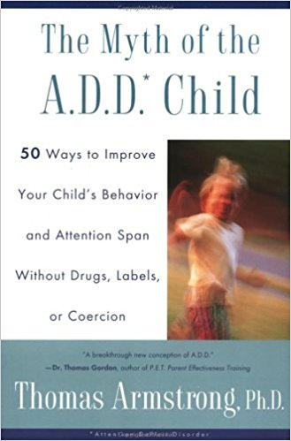 The Myth of the ADHD Child, : 50/101 Ways to Improve Your Child's Behavior and Attention Span Without Drugs, Labels, or Coercion