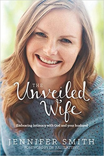 Jennifer Smith – The Unveiled Wife: abrazando la intimidad con Dios y su esposo